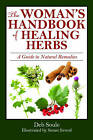 The Woman's Handbook of Healing Herbs: A Guide to Natural Remedies by Deb Soule (Paperback / softback, 2011)