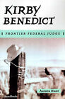 Kirby Benedict: Frontier Federal Judge by Aurora Hunt (Paperback, 2000)