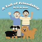 a Tail of Friendship by D M Rose 9781462652396 (paperback 2011)