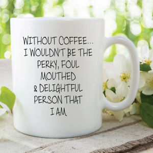 Novelty Funny Mugs Without Coffee Quotes Foul Mouthed Birthday Friends Wsdmug541 656541737402 Ebay