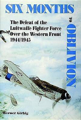 1 of 1 - Six Months to Oblivion: Defeat of the Luftwaffe Fighter Force Over the...