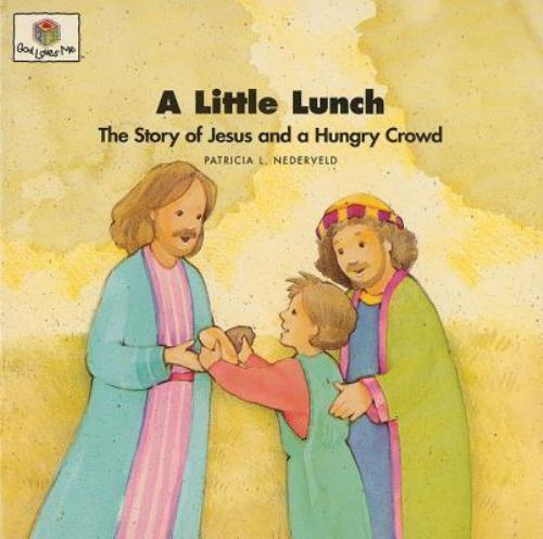 A Little Lunch: The Story of Jesus and a Hungry Crowd [God Loves Me] [God Loves