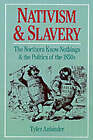 Nativism and Slavery: The Northern Know Nothings and the Politics of the 1850s by Tyler Gregory Anbinder (Paperback, 1992)