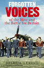 Forgotten Voices of the Blitz and the Battle For Britain: A New History in the Words of the Men and Women on Both Sides by Joshua Levine (Paperback, 2007)