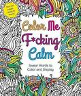Color Me F*cking Calm: Swear Words to Color and Display by Hannah Caner (Paperback / softback, 2016)