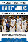 Tales from the Kentucky Wildcats Locker Room: A Collection of the Greatest Wildcats Basketball Stories Ever Told by Denny Trease (Hardback, 2013)