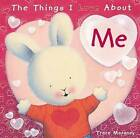 The Things I Love About Me by Trace Moroney (Hardback, 2009)