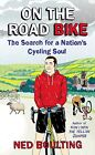 On the Road Bike: The Search For a Nation's Cycling Soul by Ned Boulting (Hardback, 2013)