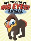My You Have Big Eyes! Animal Coloring Book: N/A by N/A (Paperback / softback, 2015)