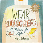 Wear Sunscreen: A Primer for Real Life by Mary Schmich (Hardback, 2008)