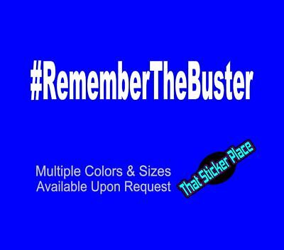 #REMEMBERTHEBUSTER VINYL DECAL STICKER MANY COLORS FREE SHIPPING