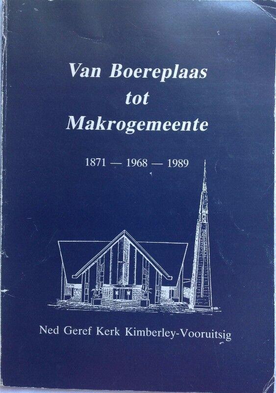 Van Boereplaas tot Makrogemeente - 1871 - 1968 - 1989 Ned Geref Kerk Kimberley-Vooruitsig