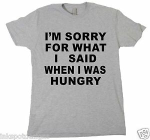 I-039-m-Sorry-For-What-I-Said-When-I-Was-Hungry-Tshirt-Funny-Sarcastic-Tee-Shirt