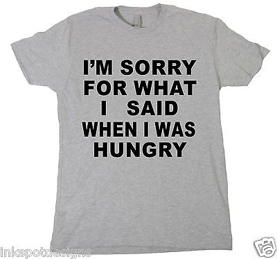 I'm Sorry For What I Said When I Was Hungry Tshirt Funny Sarcastic Tee Shirt