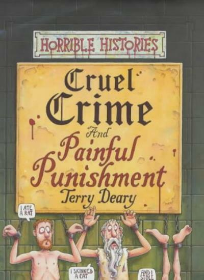 Cruel Crimes AND Painful Punishments (Horrible Histories) By  Terry Deary