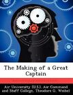 The Making of a Great Captain by Theodore G Weibel (Paperback / softback, 2012)