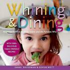 Whining and Dining: Mealtime Survival for Picky Eaters and the Families Who Love Them by Emma Waverman, Eshun Mott (Paperback / softback, 2007)