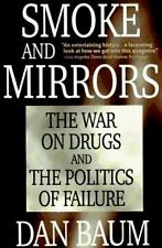 Smoke and Mirrors: The War on Drugs and the Politics of Failure Baum, Dan Paper