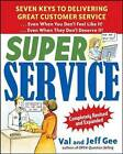Super Service: Seven Keys to Delivering Great Customer Service...Even When You Don't Feel Like It!...Even When They Don't Deserve It!,: Completely Revised and Expanded by Val Gee, Jeff Gee (Paperback, 2009)