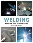 Welding: A Practical Guide to Joining Metals by Martin Thaddeus (Hardback, 2010)