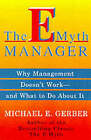 The E-Myth Manager: Why Most Managers Don't Work and What to Do About It by Michael E. Gerber (Paperback, 1999)