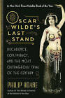 Oscar Wilde's Last Stand: Decadence, Conspiracy, and the Most Outrageous Trial of the Century by Philip Hoare (Paperback / softback)