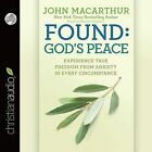 Found: God's Peace: Experience True Freedom from Anxiety in Every Circumstance by John MacArthur (CD-Audio, 2015)