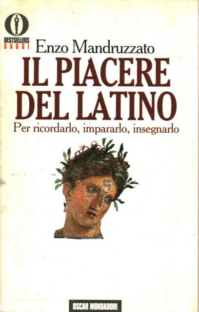 Il piacere del latino - Enzo Mandruzzato (Arnoldo Mondadori Editore) [1993]