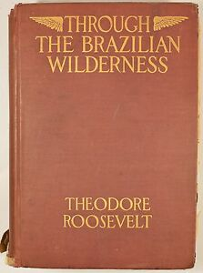 Through-the-Brazilian-Wilderness-1914-1st-Edition-1st-Print-by-Roosevelt-FINE