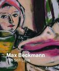 Max Beckmann: The Still Lifes by Prestel (Hardback, 2014)