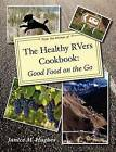 The Healthy Rvers Cookbook: Good Food on the Go by Janice M Hughes (Paperback / softback, 2011)
