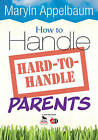 How to Handle Hard-to-Handle Parents by SAGE Publications Inc (Paperback, 2009)