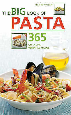 The Big Book of Pasta: 365 Quick and Versatile Recipes by Hilaire Walden...