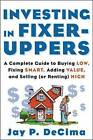 Investing in Fixer-uppers: A Complete Guide to Buying Low, Fixing Smart, Adding Value and Selling (or Renting) High by Jay P. DeCima (Paperback, 2003)