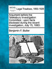 Argument Before the Tewksbury Investigation Committee: Upon Facts Disclosed During the Recent Investigation, July 15, 1883. by Benjamin F Butler (Paperback / softback, 2010)