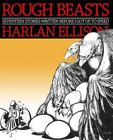 Rough Beasts: Seventeen Stories Written Before I Got Up to Speed by Harlan Ellison (Paperback / softback, 2013)