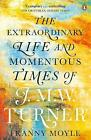 Turner: The Extraordinary Life and Momentous Times of J. M. W. Turner by Franny Moyle (Paperback, 2017)