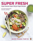 Super Fresh: Super Natural, Super Vibrant Vegan Recipes by Ruth Tal, Jennifer Houston (Paperback, 2015)