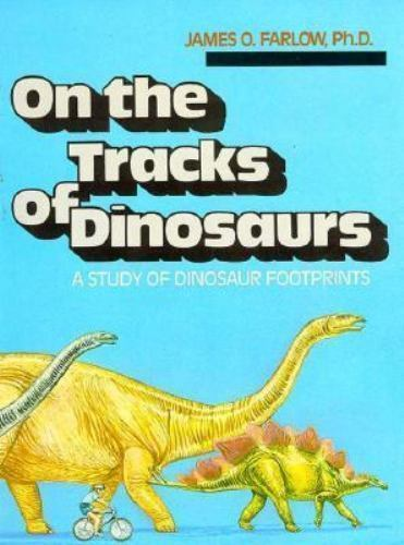 On the Tracks of Dinosaurs : A Study of Dinosaur Footprints by James O. Farlow