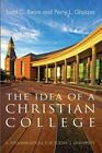 The Idea of a Christian College: A Reexamination for Today's University by Todd C Ream, Perry L Glanzer (Paperback / softback, 2013)