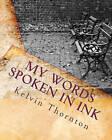My Words Spoken in Ink by Kelvin Thornton (Paperback / softback, 2011)