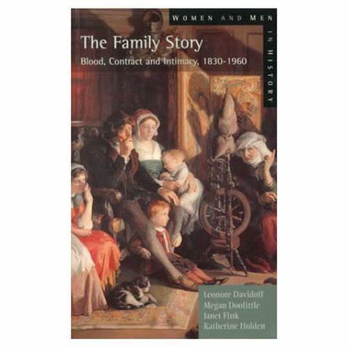 The Family Story: Blood, Contract and Intimacy, 1830-1960 (Women and Men in Hist