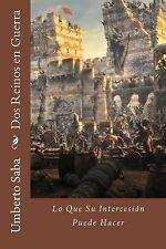 Dos Reinos en Guerra : Lo Que Su Intercesión Puede Hacer by Umberto Saba...