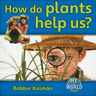 How Do Plants Help Us? by Bobbie Kalman (Paperback / softback)