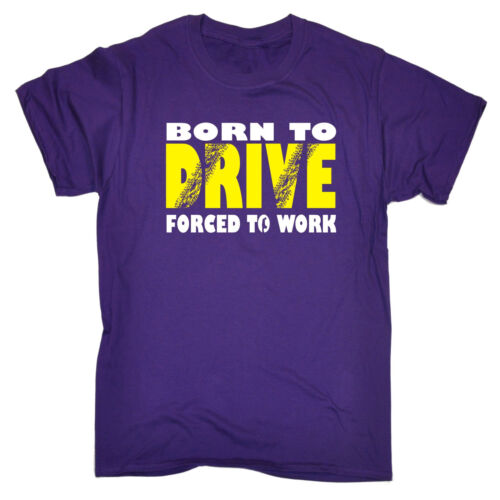 Born To Drive Forced To Work MENS T-SHIRT birthday racing racer driver gift