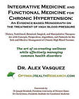 Integrative Medicine and Functional Medicine for Chronic Hypertension: An Evidence-Based Monograph on the Treatment of High Blood Pressure by Dr Alex Vasquez (Paperback / softback, 2011)