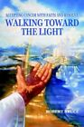Walking Toward The Light Accepting Cancer With Faith and Resolve 9780595340378
