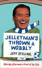 Jelleyman's Thrown a Wobbly: Saturday Afternoons in Front of the Telly by Jeff Stelling (Hardback, 2009)