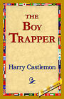 The Boy Trapper by Harry Castlemon (Hardback, 2006)