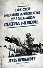 Las Cien Mejores Anecdotas de La II Guerra Mundial by Jesus Hernandez (Paperback / softback, 2015)